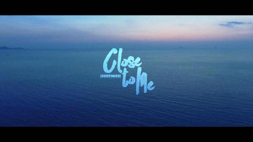 CLOSE TO ME (Lại Gần Em) | Hoàng Yến | Official MV