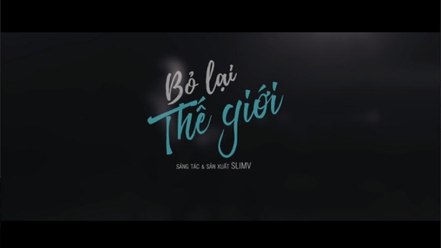 Slim V - Bỏ lại thế giới [Official MV]