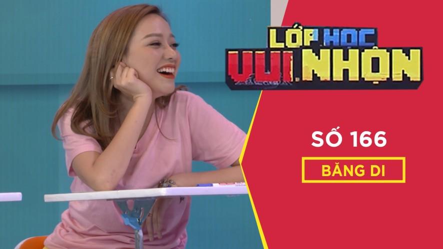 Lớp Học Vui Nhộn 166 | Băng Di | Dành Cho Fan | Game Show Hài Hước Việt Nam