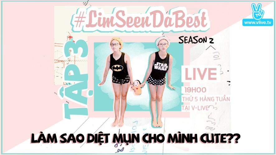 #Limseendabest #Season 2 tập 3 : LÀM SAO DIỆT MỤN CHO MÌNH CUTE??