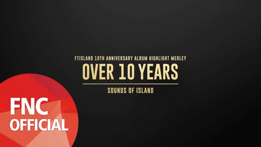 FTISLAND - 10TH ANNIVERSARY ALBUM 『OVER 10 YEARS』 SOUNDS OF ISLAND Highlight Medley