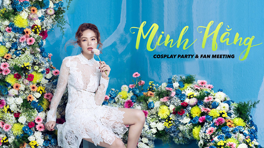[Minh Hằng] Cosplay Party & Fan Meeting