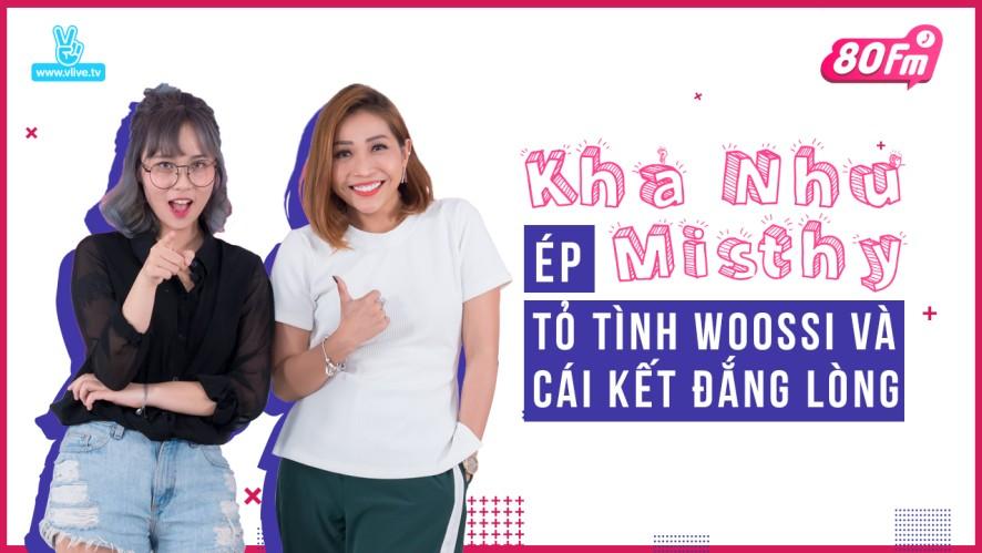 80FM Tập 08 - Khả Như ép Misthy tỏ tình Woossi và cái kết đắng lòng