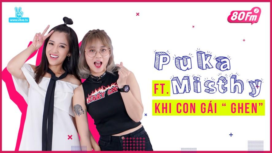 "80FM Tập 10 - Puka Ft. Misthy khi con gái ""GHEN"""