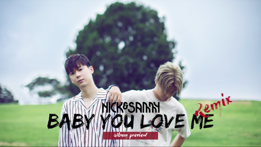 "[Nick&Sammy] ""Baby You Love Me"" Remix Album Preview"