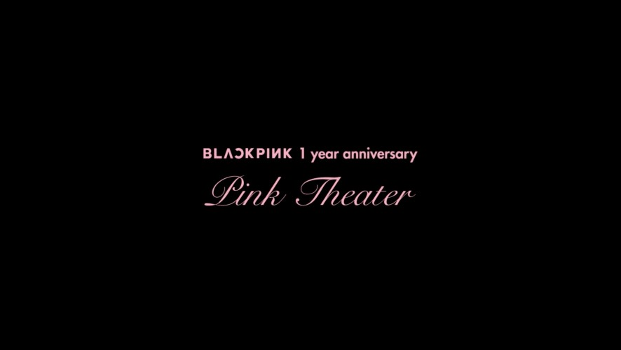 BLACKPINK 1 YEAR DEBUT ANNIVERSARY EVENT - PINK THEATER