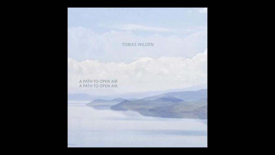 Tobias Wilden - A Path To Open Air