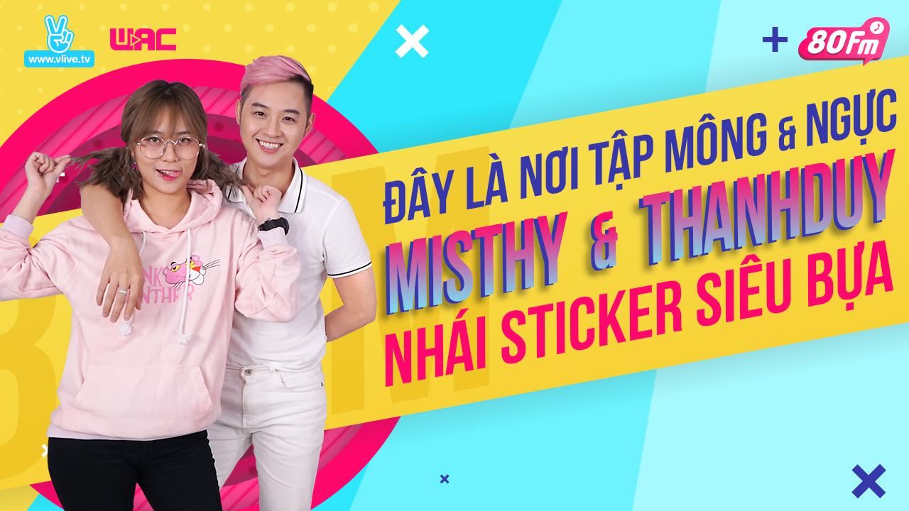 V LIVE - [80FM] Tập 17 - Đây là nơi tập mông và ngực, Thanh Duy và Misthy  nhái sticker siêu bựa