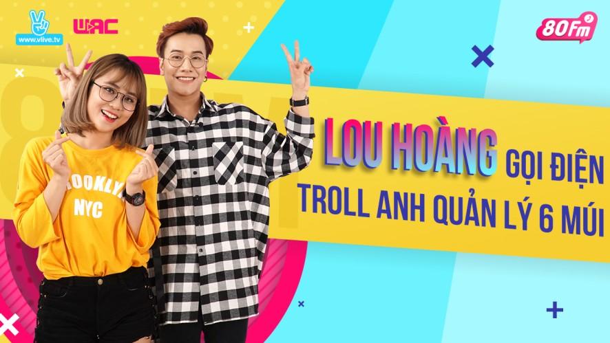 [80FM] Tập 20 - Lou Hoàng gọi điện troll anh quản lý 6 múi