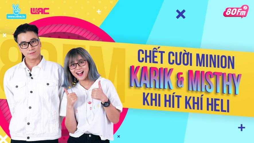 [80FM] Tập 21 - Chết cười minion Karik Misthy khi hít khí Heli