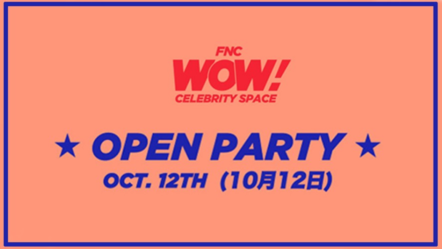 FNC WOW! ★OPEN PARTY★