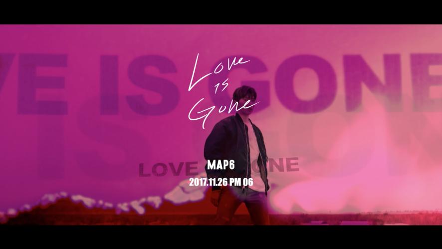 맵식스(MAP6) - Love is Gone MUSIC VIDEO TEASER