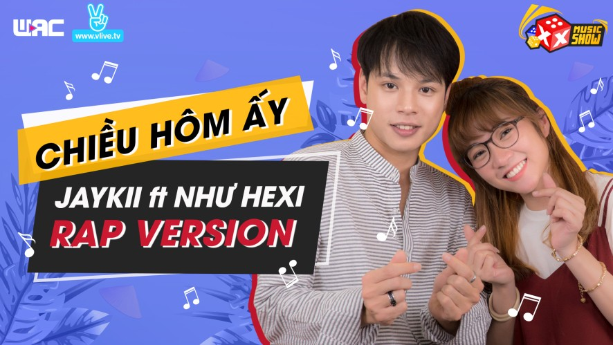 [XX MUSIC SHOW] Tập 14: CHIỀU HÔM ẤY Rap Version Jaykii ft Như Hexi