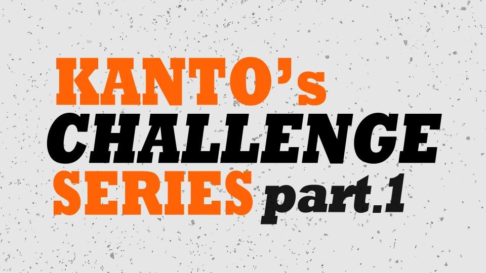 [칸토] KANTO's CHALLENGE Series Part.1
