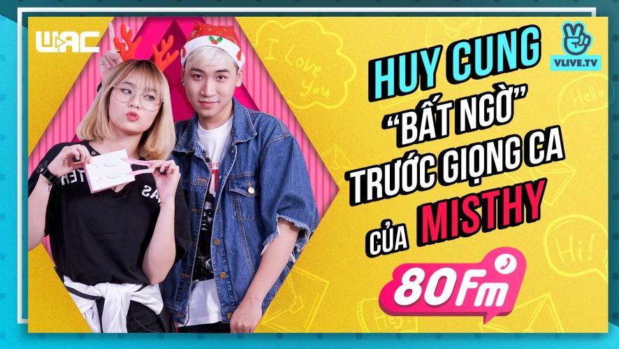 """[80 FM] - Tập 31 - Huy Cung """"bất ngờ"""" trước giọng ca của Misthy"""