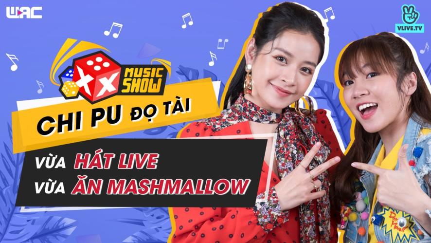 [XXMS] tập 21: Chi Pu đọ tài vừa hát live vừa ăn mashmallow