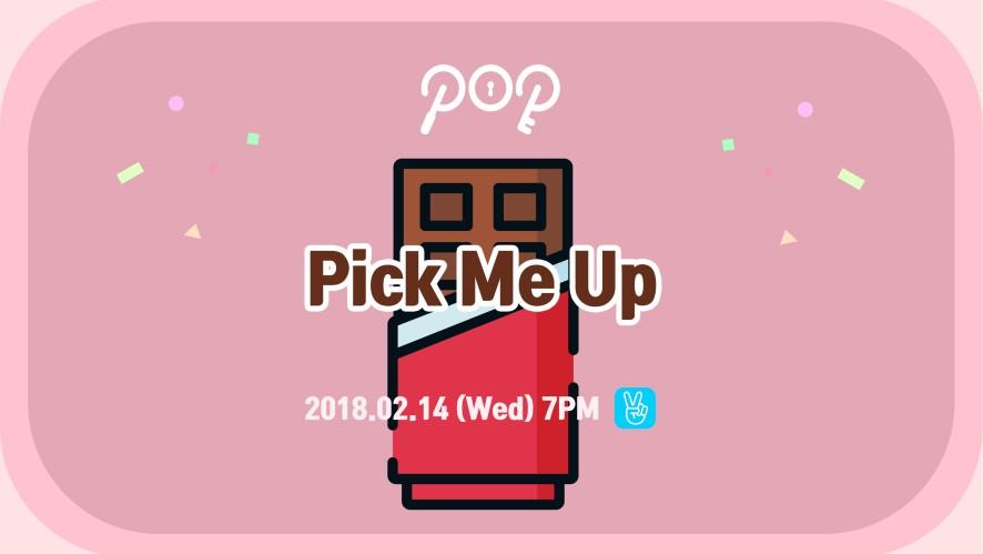 Pick Me Up🍫🍫🍫🍫🍫