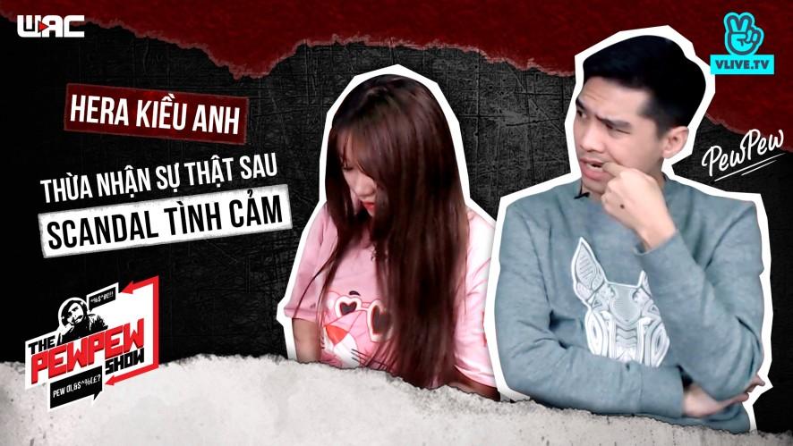 [The Pewpew Show] Tập 25 - Hera Kiều Anh thừa nhận có clip 9GB