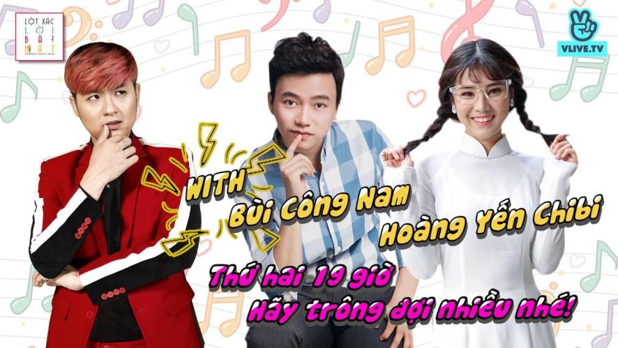 Lột Xác Lời Bài Hát with Bùi Công Nam và Hoàng Yến Chibi