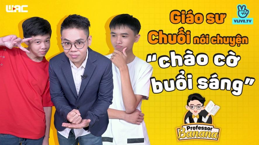 """[Professor Banana] Tập 1 - Giáo sư Chuối và vấn đề """"chào cờ buổi sáng"""" của các bạn nam"""