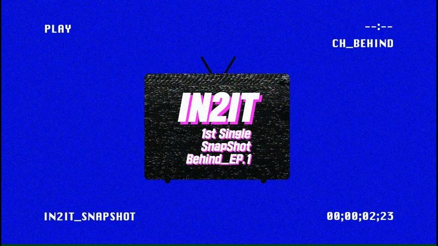 IN2IT 1st Single [SnapShot] Behind_Ep.1