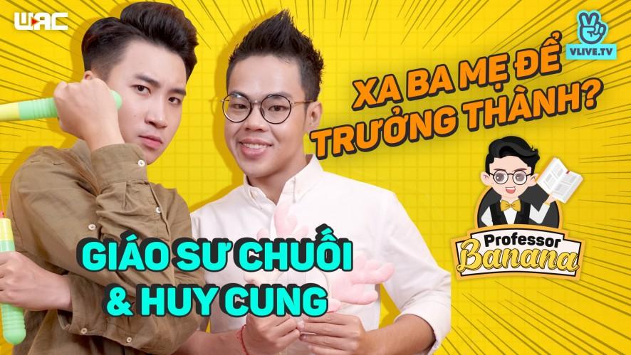 [Professor Banana] Tập 8 - Giáo Sư Chuối & Huy Cung: Xa ba mẹ để trưởng thành?
