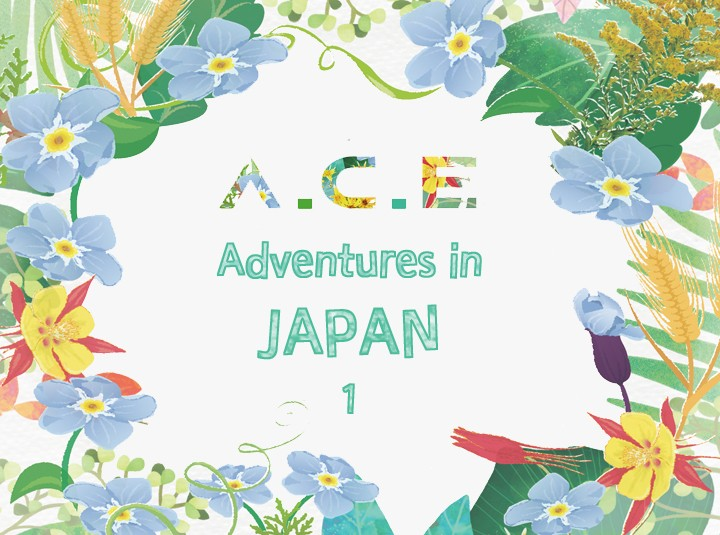 A.C.E Adventures in JAPAN #1
