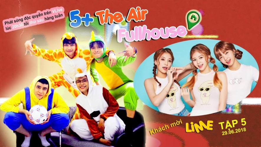 5+ The Air Full House Tập 5 - Khách mời LIME