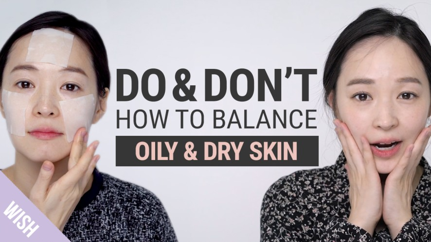 Is Your Skin Both Oily & Dry? 5 Basic Skincare Rules for Oily Deyhydrated Skin | Do&Don't