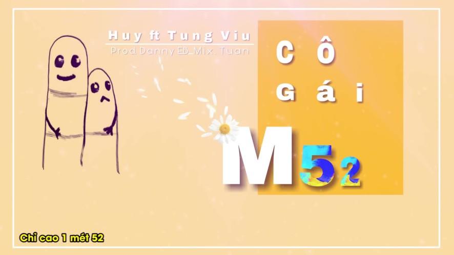 CÔ GÁI M52 - Huy ft Tùng Viu