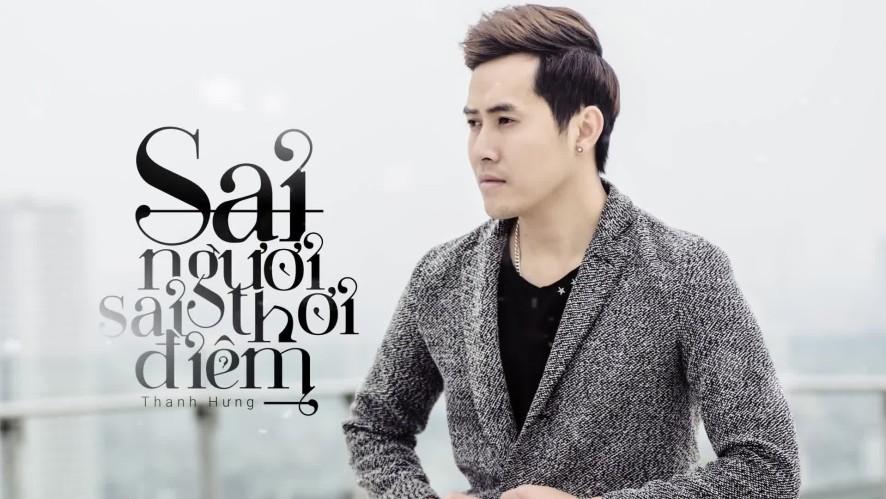 [Video Lyrics Official] Sai Người Sai Thời Điểm - Thanh Hưng
