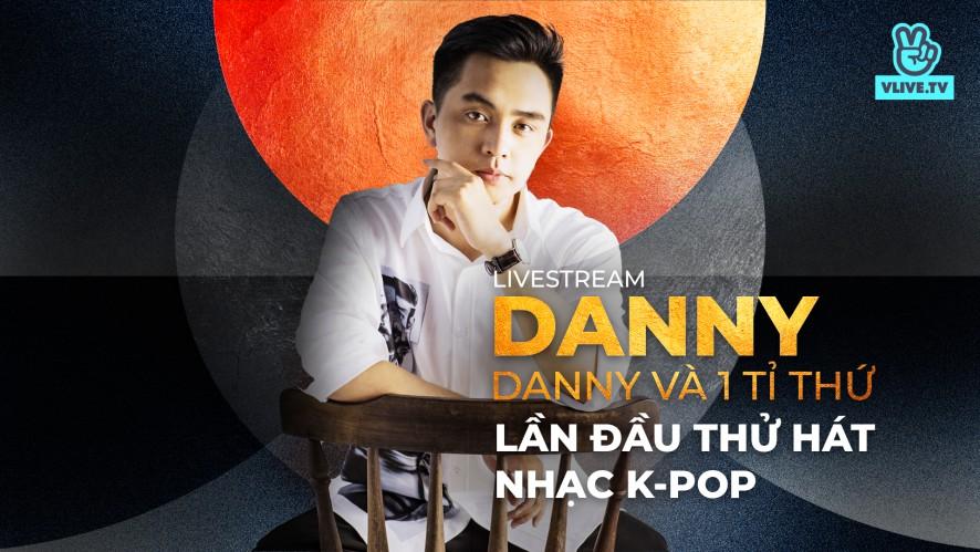DANNY | Lần đầu thử hát nhạc K-pop