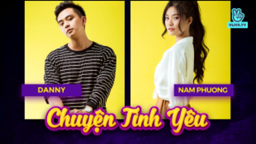 NAM PHƯƠNG - DANNY | Chuyện tình yêu (P2)