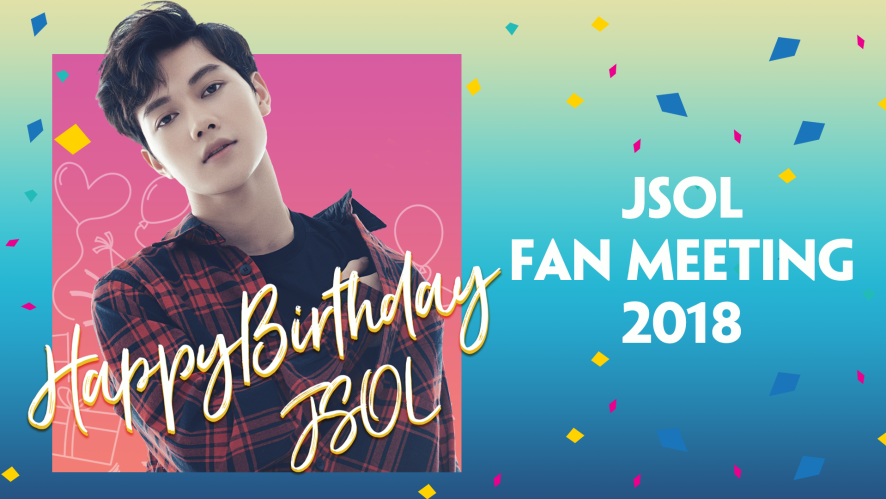 JSOL FAN MEETING 2018 - HAPPY BIRTHDAY  JSOL