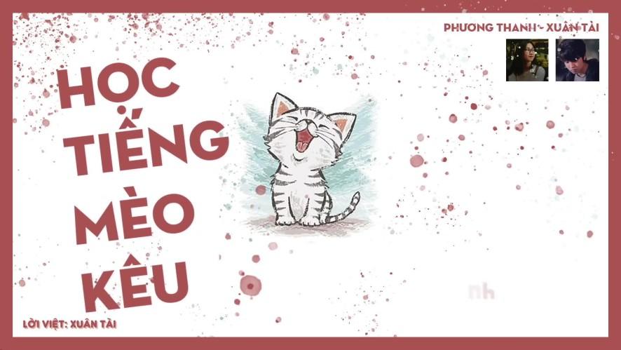 HỌC TIẾNG MÈO KÊU 学猫叫 ( lời việt ) | Xuân Tài x Phương Thanh