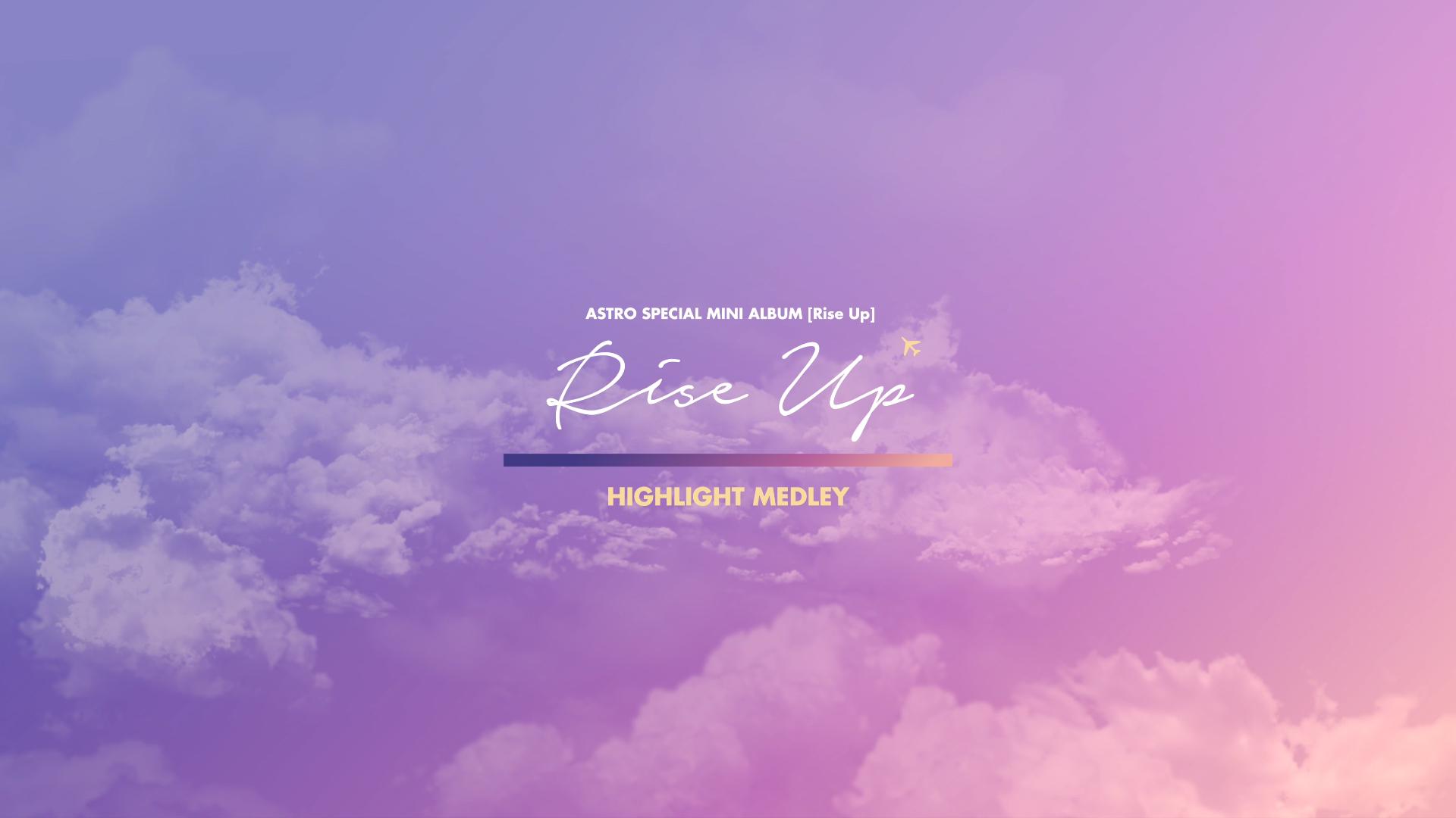 ASTRO 아스트로 - Special Mini Album 'Rise Up' Highlight Medley