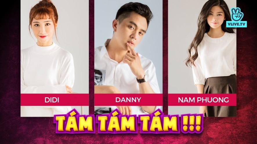 DIDI - NAM PHƯƠNG - DANNY | Cười thả ga cùng Bộ 3 hóng hớt