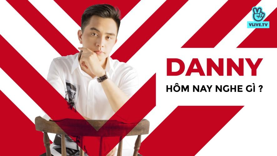 DANNY | Hôm nay nghe gì?