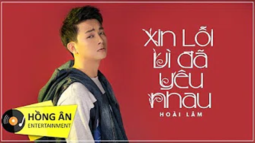Xin Lỗi Vì Đã Yêu Nhau - Hoài Lâm   MV Lyrics HD