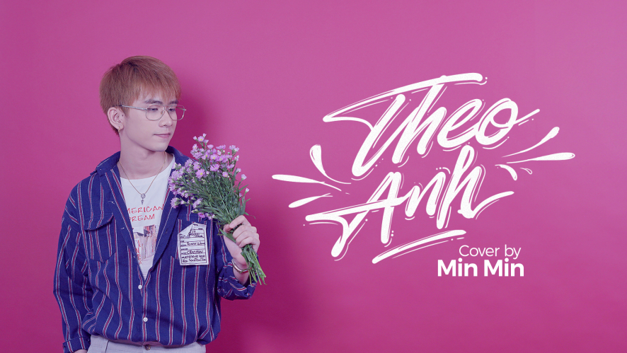 "[Cover MV ] MIN MIN ""Theo Anh"""