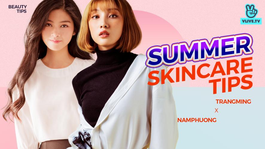 NAM PHƯƠNG - TRANG MING | Bí quyết chăm sóc da mùa hè (P2)