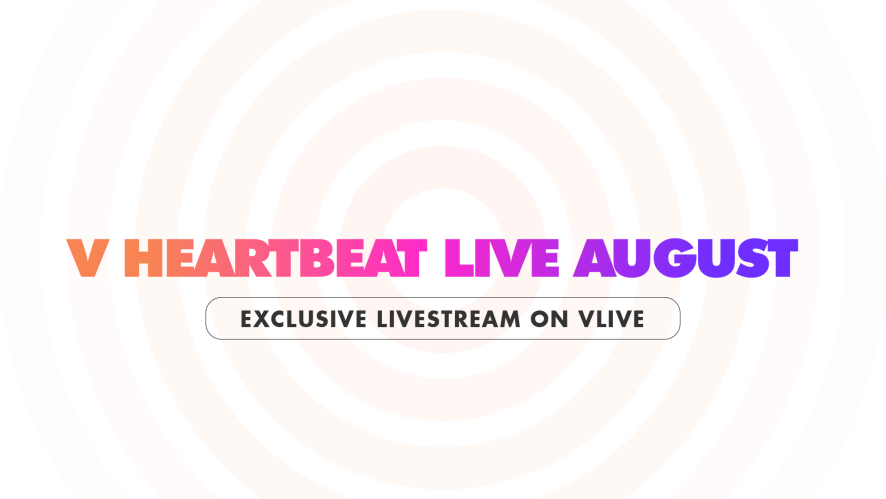 V HEARTBEAT LIVE AUGUST