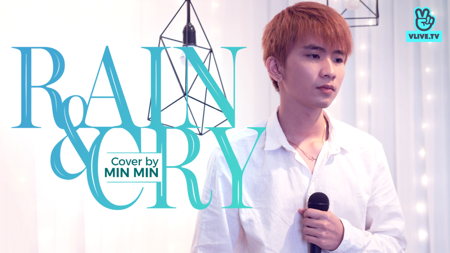 "[COVER MV] MIN MIN ""RAIN & CRY"""