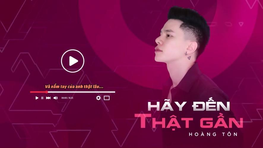 Hoàng Tôn - Hãy Đến Thật Gần | Lyrics Video