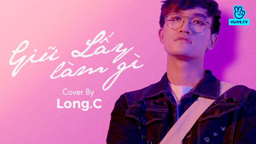 """[COVER MV] LONG.C """"Giữ lấy làm gì"""""""
