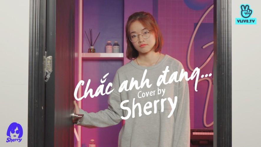 """""""CHẮC ANH ĐANG - TIÊN TIÊN"""" SHERRY [COVER MV]"""