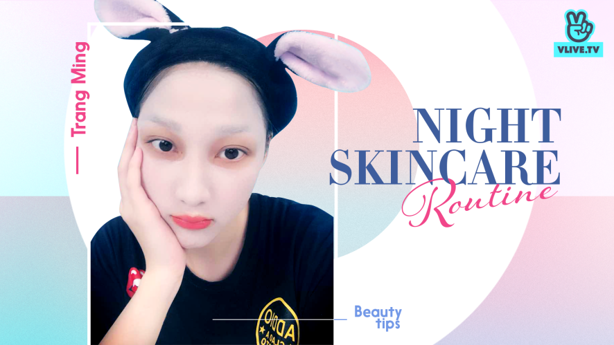 """NIGHT SKINCARE ROUTINE"" TRANG MING [BEAUTY]"