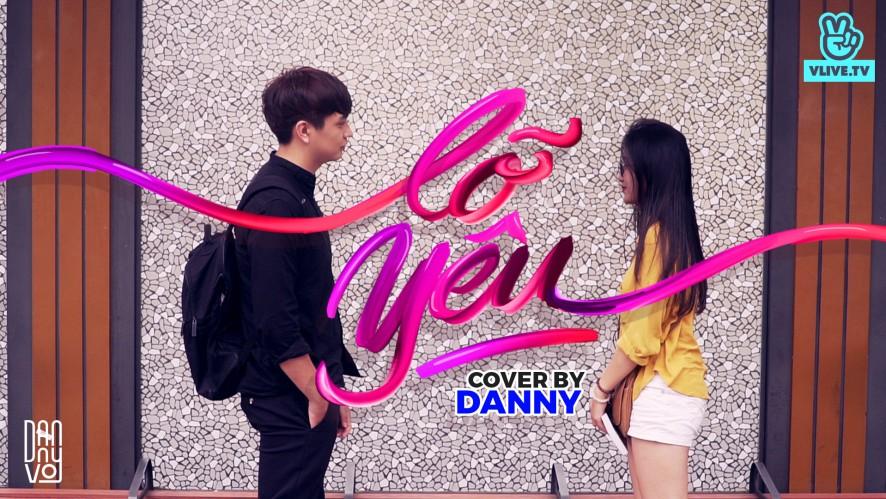 """LỠ YÊU"" DANNY [COVER MV]"