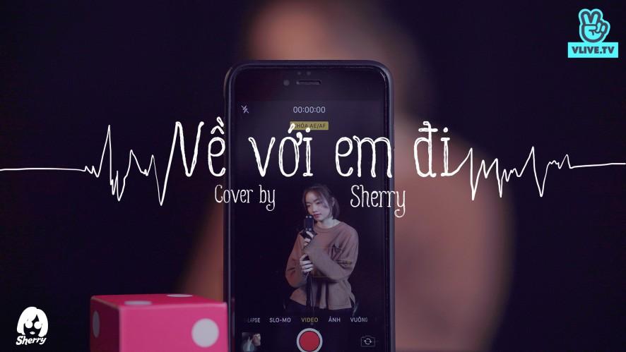 """""""VỀ VỚI EM ĐI"""" SHERRY [COVER MV]"""
