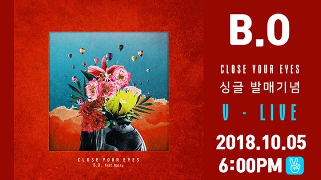 B.O 싱글 발매 181005 PM 6:00 비오 Close your eyes (Feat 케이시)
